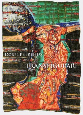 """Dorel Petrehuş - """"Transfigurări"""""""