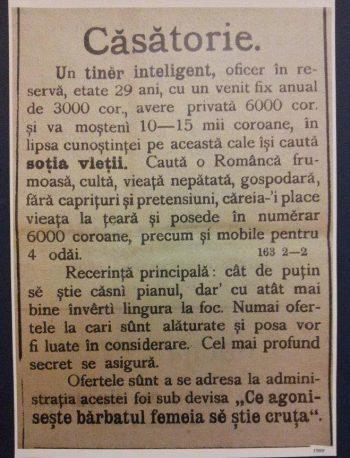 Acesta e anunţul matrimonial al anului 1909, încheiat cu un citat din Biblie. S-a înţeles ce vrea tânărul ofiţer de la soţia vieţii lui. Virginitate, avere cât de cât, să ştie găti şi să nu fie capricioasă.